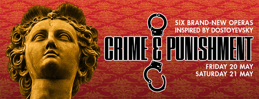 Crime and Punishment - Six brand-new operas inspired by Dostoyevsky