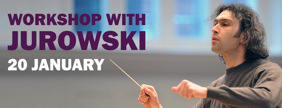 Workshop with Jurowski - Tuesday 20 January